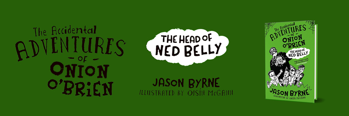 The Accidental Adventures of Onion O'Brien - The Head of Ned Belly